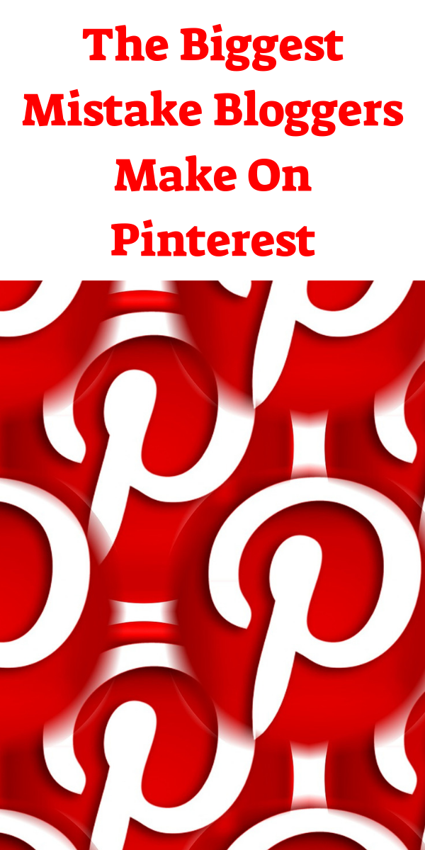 The Biggest Mistake Bloggers Make On Pinterest