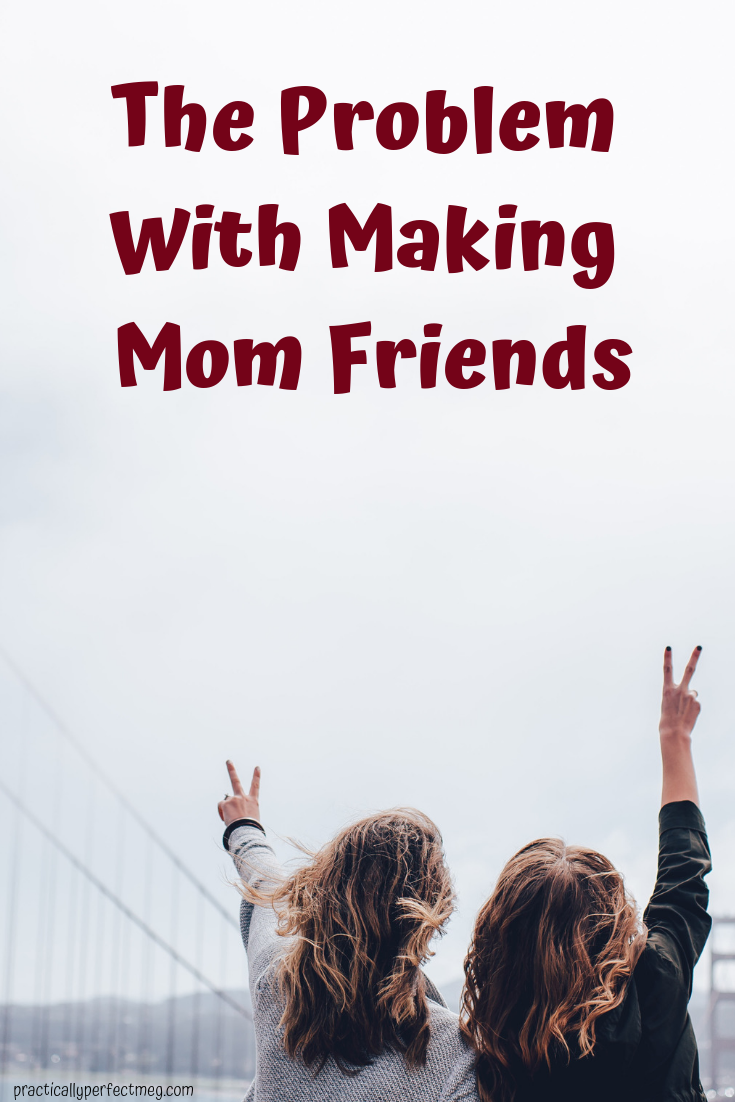 The Problem With Making Mom Friends. #mom #motherhood #momlife #friendship #momtrible #sorrynotsorry