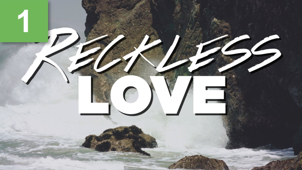 April 8, 2018 - What is Reckless Love?