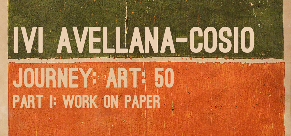 Ivi Avellana-Cosio Journey: Art: 50, Part I: Work On Paper Ivi Avellana-Cosio April 27 - May 18, 2017 Exhibition Link