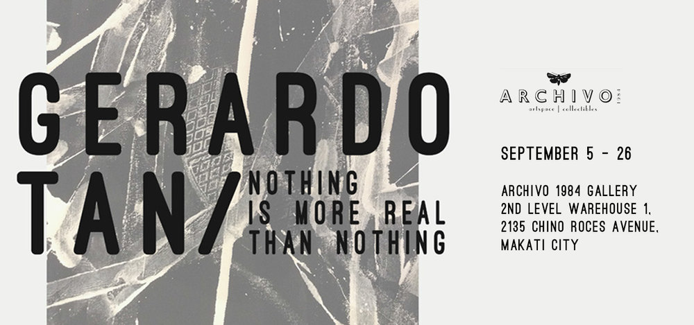 Nothing Is More Real Than Nothing Gerardo Tan September 5 - 26, 2015 Exhibition Link