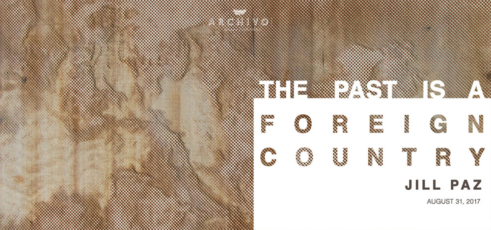 The Past Is A Foreign Country August 31, 2017 Exhibition Link