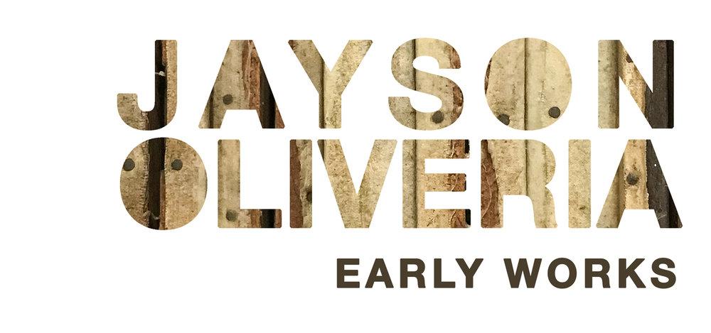 Early Works  Jayson Oliveria January 12 - February 20, 2018
