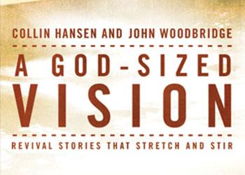 A God-Sized Vision - Collin Hansen & John Woodbridge