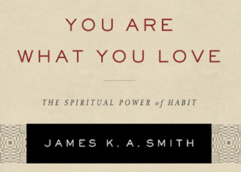 You Are What You Love - James K. A. Smith