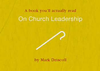 On Church Leadership - Mark Driscoll