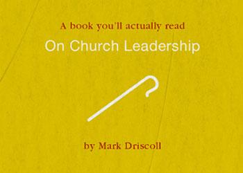 On Church Leadership - Mark Driscoll