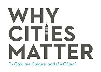 Why Cities Matter - Stephen T. Um & Justin Buzzard