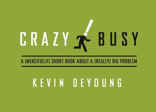 Crazy Busy - Kevin DeYoung