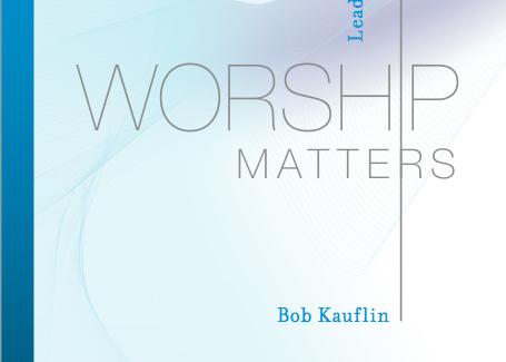 Worship Matters - Bob Kauflin