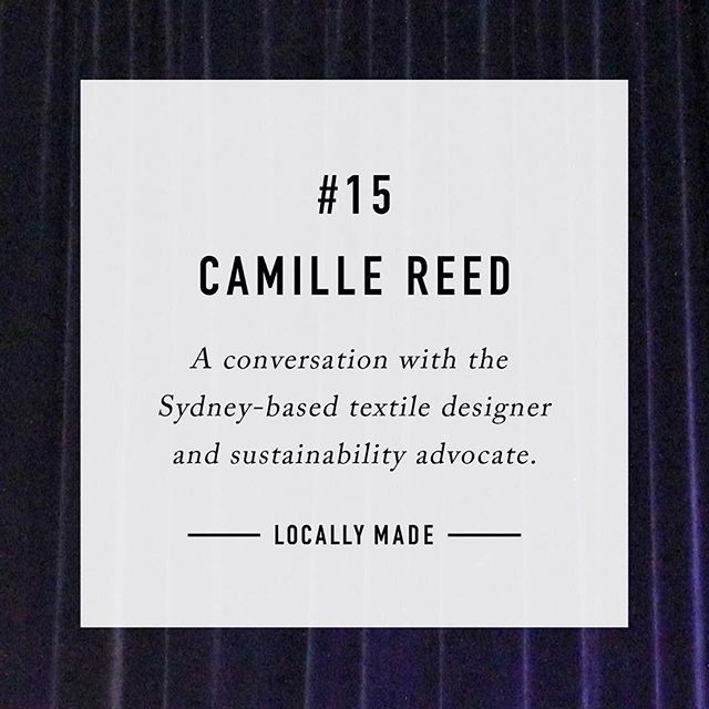 Locally Made #15 ~ Camille Reed is a textile designer, sustainability advocate, the Sydney representative for Textile Recyclers Australia and the brains behind Australia's first Circular Fashion Conference held in Sydney last week. Read the full interview at locallymadejournal.com