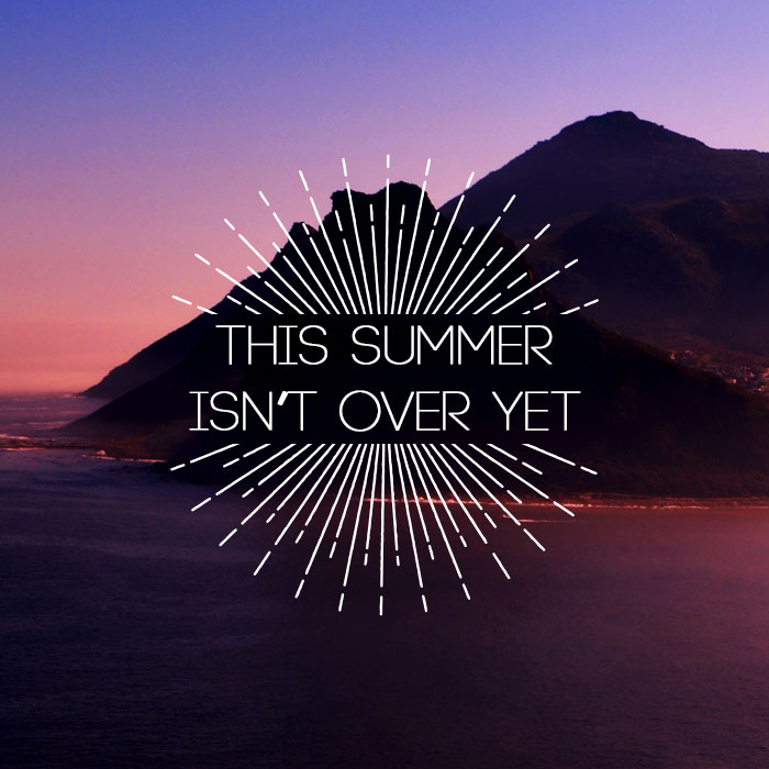 This summer isn't over yet
