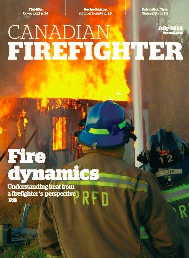 July 2018 Issue of Canadian Firefighter with feature article by Lance Bushie on Fire Dynamics focusing on Heat