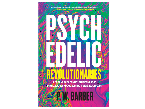 Psychedelic Revolutionaries: LSD and the Birth of Hallucinogenic Research