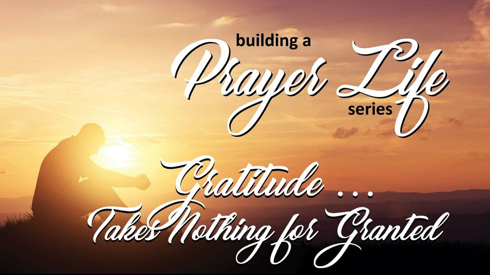 Pastor Fred: Gratitude Takes Nothing For Granted  January 21 2018