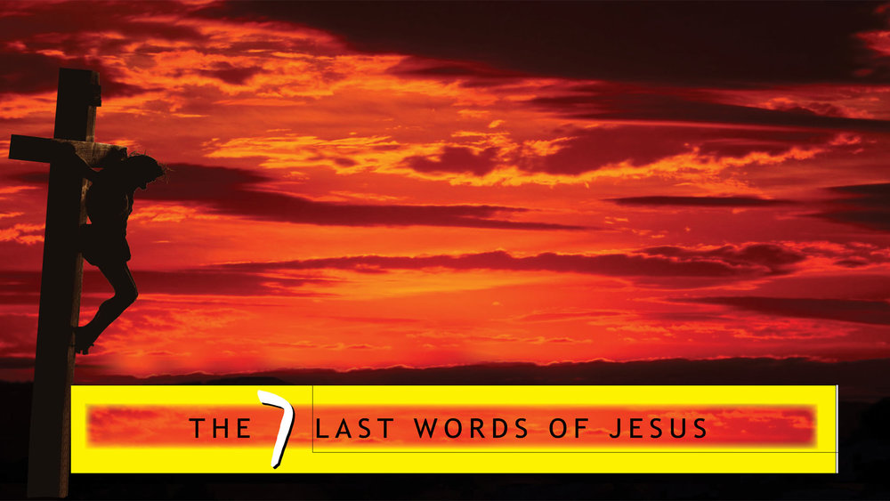 The 7 Last Words of Jesus - February 18 - April 1st