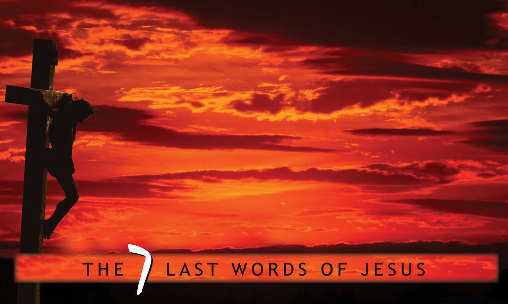 February - March 2018  The 7 Last Words of Jesus Lent 2018