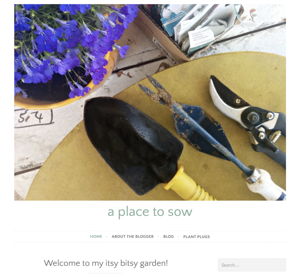 "A Place to Sow - Gardening Tips/Blog       ""I'd love to share with you my tiny garden as I grow along side it. There's pointers, thoughts and hopefully some inspiration. Please, stay a while. Look around and get to know me – I am based in Perth, Western Australia.""   W:   www.aplacetosow.com"