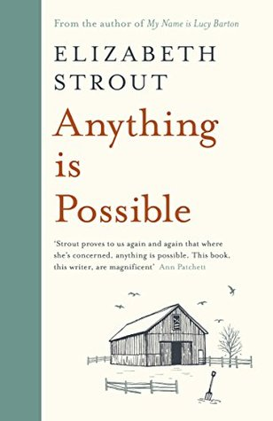 Anything is Possible - By Elizabeth Strout | Series: Amgash #2My rating: 4 stars  |  Pages: 280What made me pick it up: Modern Mrs Darcy's Summer Reading Guide 2017Format: eBook  |  Source: BorrowBox2018 challenge/s: BookRiot ReadHarder; Reading Women Challenge; Goodreads 2018 Reading Challenge