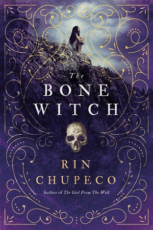The Bone Witch, Book 1 in the Bone Witch series by Rin Chupeco