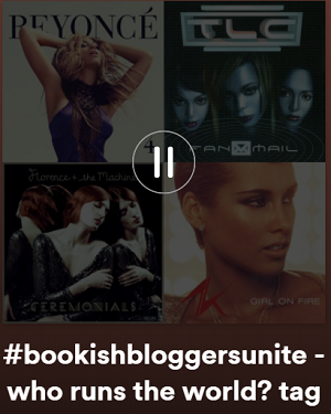 Spotify Playlist:  #bookishbloggersunite - who runs the world?