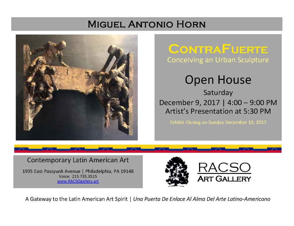 Join us at RACSO Gallery December 9, 2017 from 4:00-9:00 PM. For the Gallery's open house and artist presentation, by Miguel Antonio Horn current exhibit ContraFuerte conceiving an urban sculpture on vie now.
