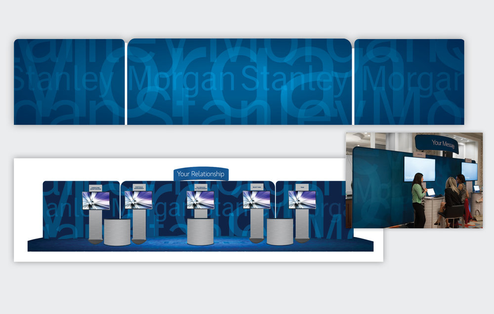 Large-scale both panel for Morgan Stanley Event  Morgan Stanley, 2009 to Present, New York, NY  Large-Scale Back Panel Mechanical– Printed on spandex and wrapped around metal frames (shown above). Booth Rendering (shown below) and image of booth at event at right.