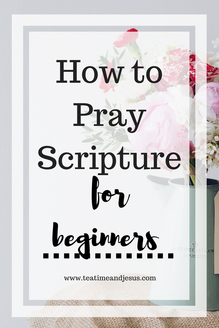 how to pray scripture for beginners — tea time & jesus