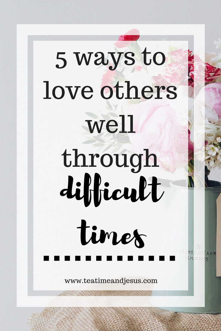 Anyone who has ever had a loved one go through a difficult time can tell you that sometimes, its difficult to love them well.  Sometimes you just don't know what to do or say.Read more to find out 5 ways that you can love others well through a difficult time.