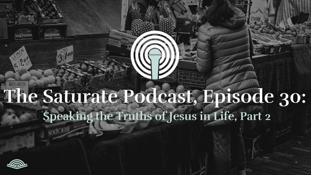 Speaking the Truths of Jesus in Life, Part 2 - Listen Now
