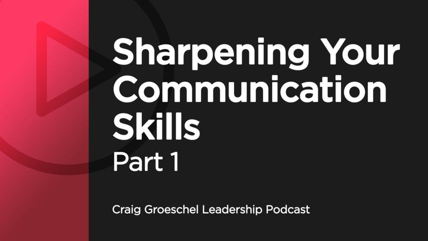 Sharpening Your Communication Skills, Part 1 - Listen Now
