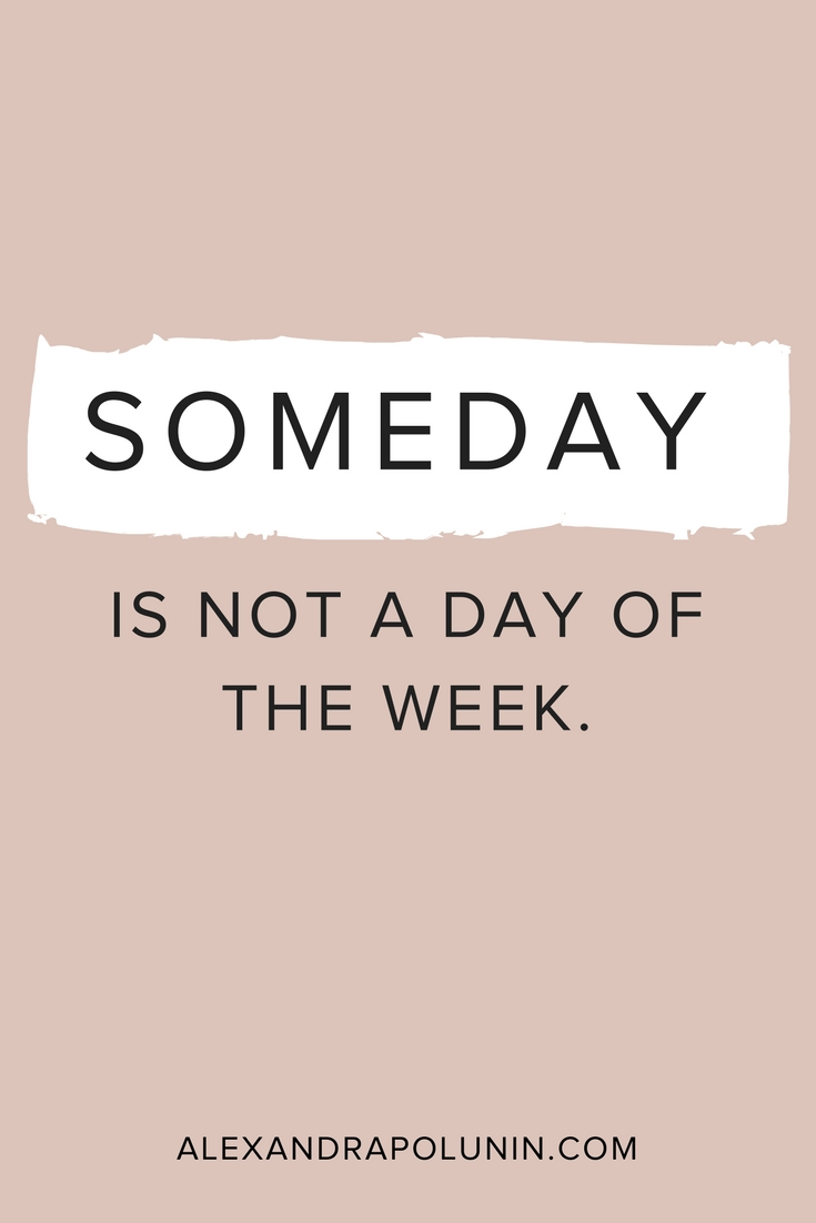 Someday is not a day of the week.jpg