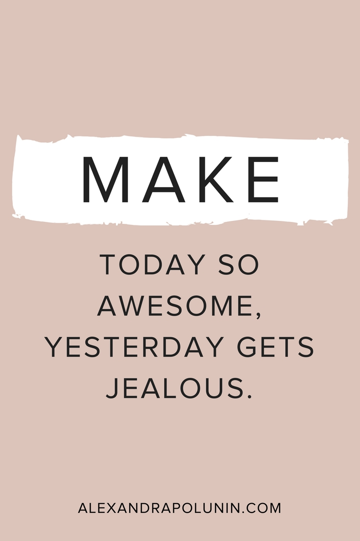 Make today so awesome.jpg