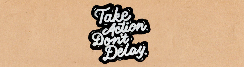 Take-Action-Dont-Delay.jpg