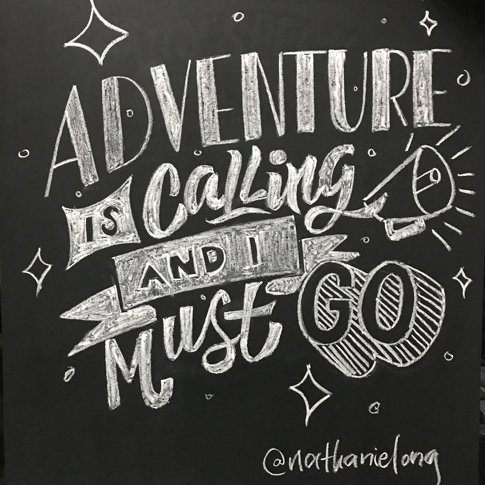 Adventure is Calling and I Must Go chalk lettering
