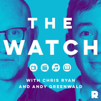 The Watch - Every week, The Ringer's Andy Greenwald and Chris Ryan -- longtime friends and pop culture addicts -- break down the latest in TV, movies, and music.