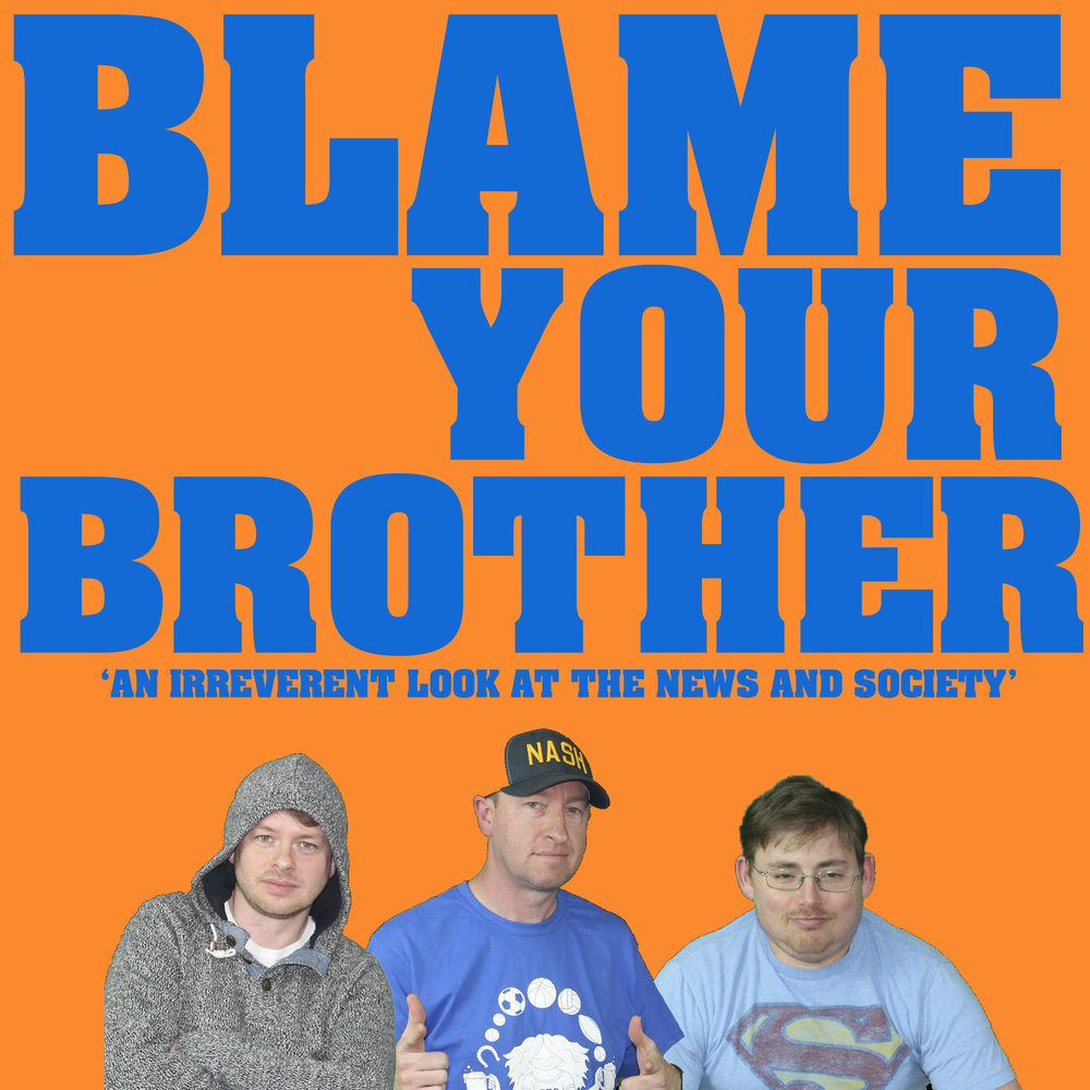 Blame Your Brother - A weekly podcast featuring two brothers and their longtime friend discussing politics, pop culture, and themselves.
