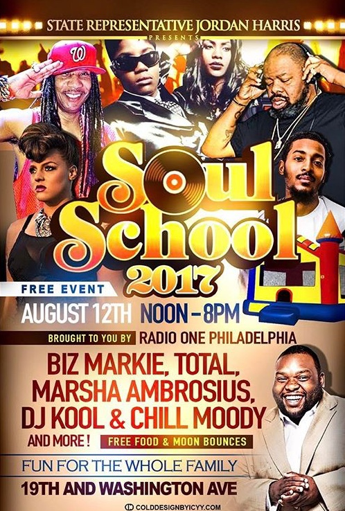 SATURDAY 8-12-17  JORDAN HARRIS (PA STATE REP) SOUL SCHOOL FESTIVAL MARSHA AMBROSIUS X TOTAL X DJ KOOL X CHILL MOODY X BIZ MARKIE 19TH & WASHINGTON AVE | PHILADELPHIA, PA FREE  -