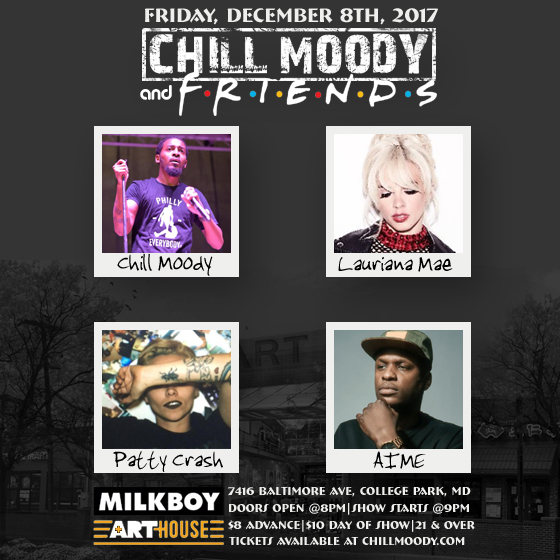 - CHILL MOODY & FRIENDSLauriana Mae, Patty Crash, AimeFRI · DECEMBER 8, 2017Doors: 8:00 pm / Show: 9:00 pm$8 Advance / $10 Day of Show