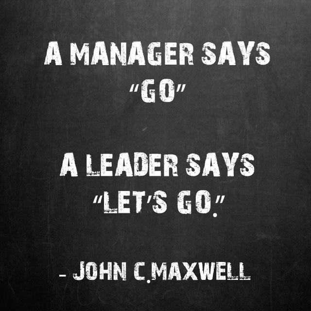 A Manager Says Go A Leader Says Let's Go