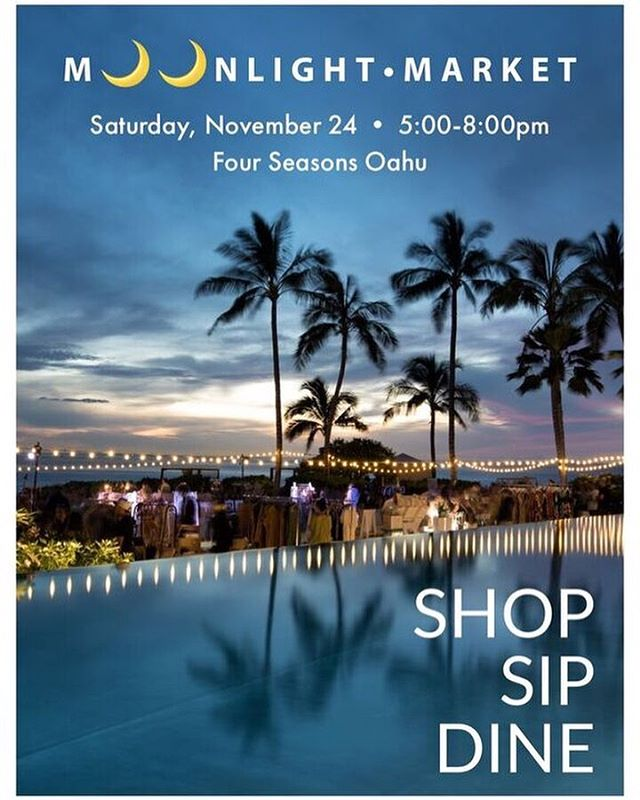 Join us tonight for some@holiday shopping!  GiveLocal this holiday season and kick off your Thanksgiving shopping weekend at the MOONLIGHT MARKET.  Sat, November 24, 2018 5:00 PM – 8:00 PM HST On the beautiful sunset lawn at Four Seasons Oahu, enjoy an extraordinary evening of shopping, sips and socializing under the stars. Featuring an array of bespoke artists and exhibitors of art, jewelry, apparel, home decor and gourmet items, find the perfect gifts this holiday season. The MOONLIGHT MARKET will also feature craft cocktail and culinary samplings by Four Seasons chefs from Mina's Fish House, La Hiki Kitchen, Noe Italian, and Executive Pastry Chef Helen Hong. Validated valet parking provided.