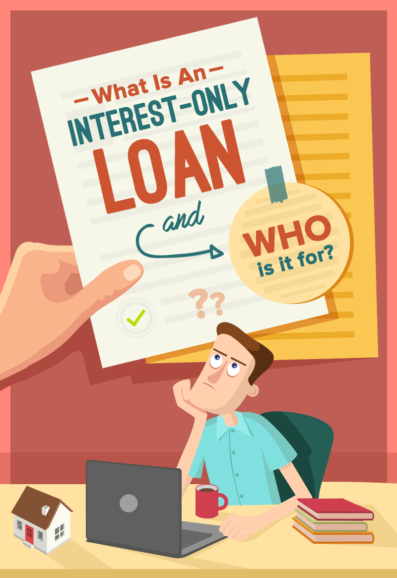 What Is An Interest-Only Loan And Who Is It For?