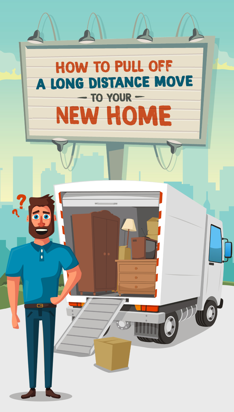 How To Pull Off A Long Distance Move To Your New Home