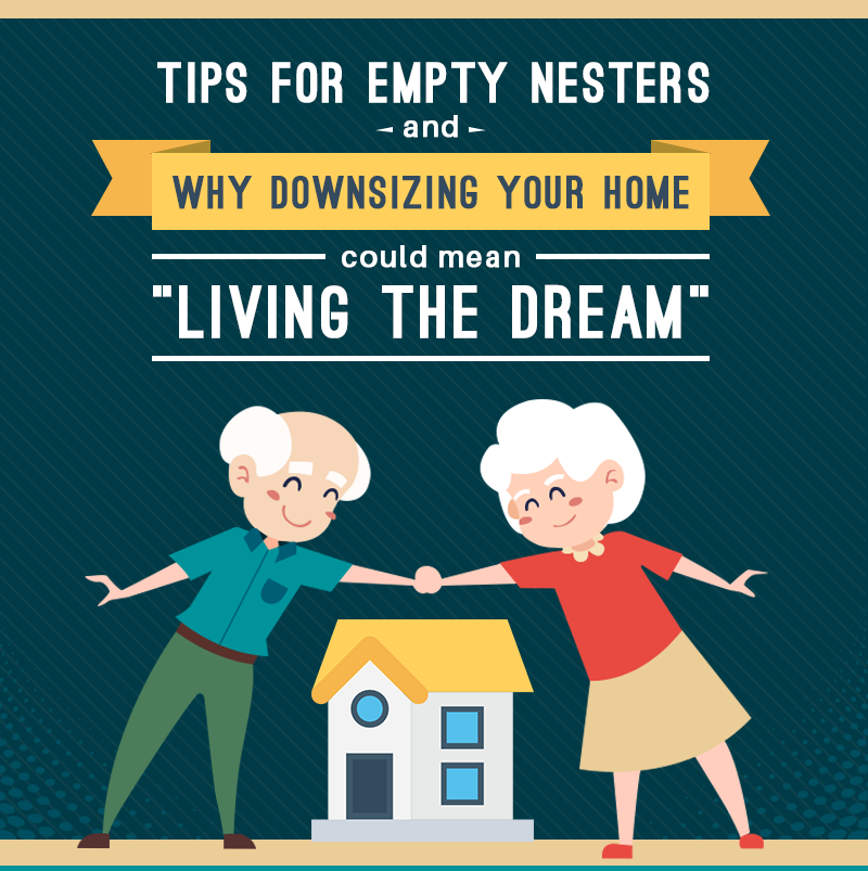 """Tips for Empty Nesters and Why Downsizing Your Home Could Mean """"Living The Dream"""""""