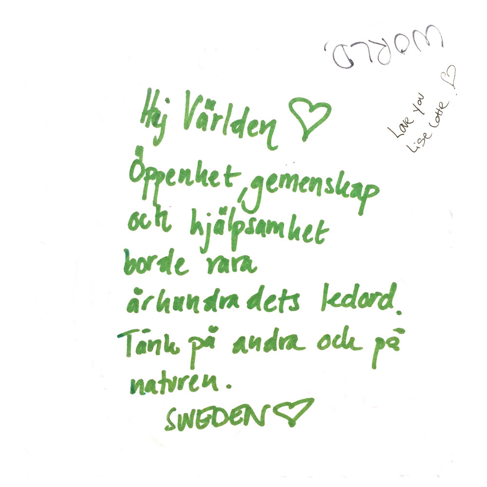 """Hey World. Sensitiveness, community and kindness should be this century's guiding life motto. Care for each other and for nature. SWEDEN"""