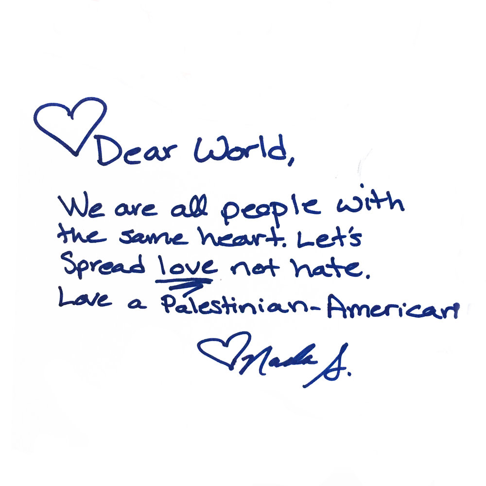 """Dear World, we are all people with the same heart, let's spread love, not hate. Love, a palestinian-American"""
