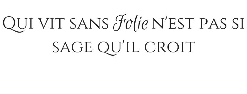 Qui vit sans folie La Rochefoucauld