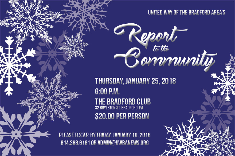 Attached please find the e-invite for the UWBA's Report to the Community, coming up next week (Thursday, Jan. 25th at 6:00 pm at the Bradford Club).  $20/person includes heavy hors d'eouvres (cash bar will be available, as well).  We're excited to offer this recap of the 2017 campaigns, as well as a look into our most recent financials.  We hope you can join us!