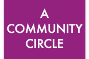 A COMMUNITY CIRCLE  is made up of community groups and individuals who share their time, particular skills or expertise, resources, and social capital to support and integrate the youth participant into the broader community.
