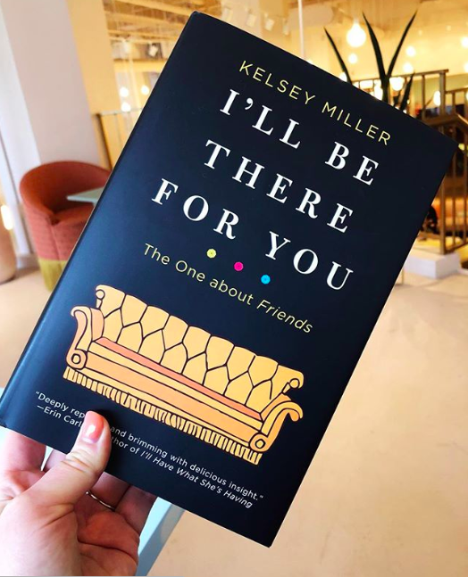 I'll be there for you: the one about friends kelsey miller book